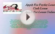 Apply For Payday Loan- Cash Loans- Apply For Loans Online
