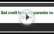 Bad credit loans no guarantor no broker
