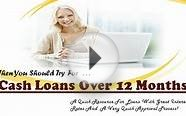 Cash Loans Over 12 Months- Obtain Cash Loans Within The