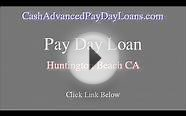 Fast Payday Loan around Huntington Beach CA (Short Term Loan)